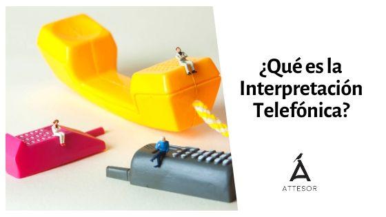 ¿Qué es la Interpretación Telefónica?